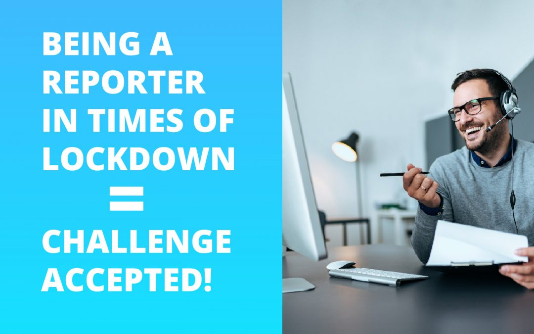 Being a reporter in times of lockdown = challenge accepted!